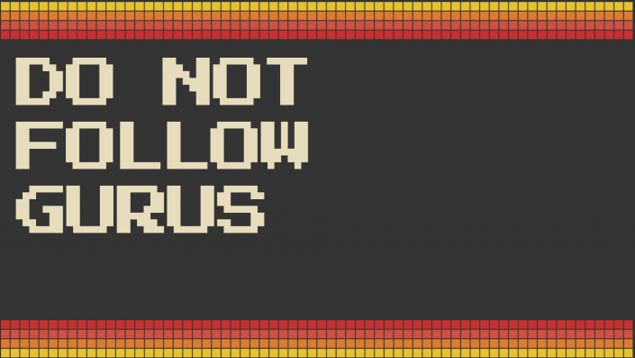 Don't Follow Gurus
